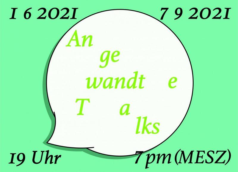 Weiße Sprechblase auf hellgrünem Grund. Text in der Sprechblase: Angewandte Design Talks. Text in schwarz in den Ecken des Bildes: 1 6 2021 / 7 9 2021 / 19 Uhr / 7pm MESZ.