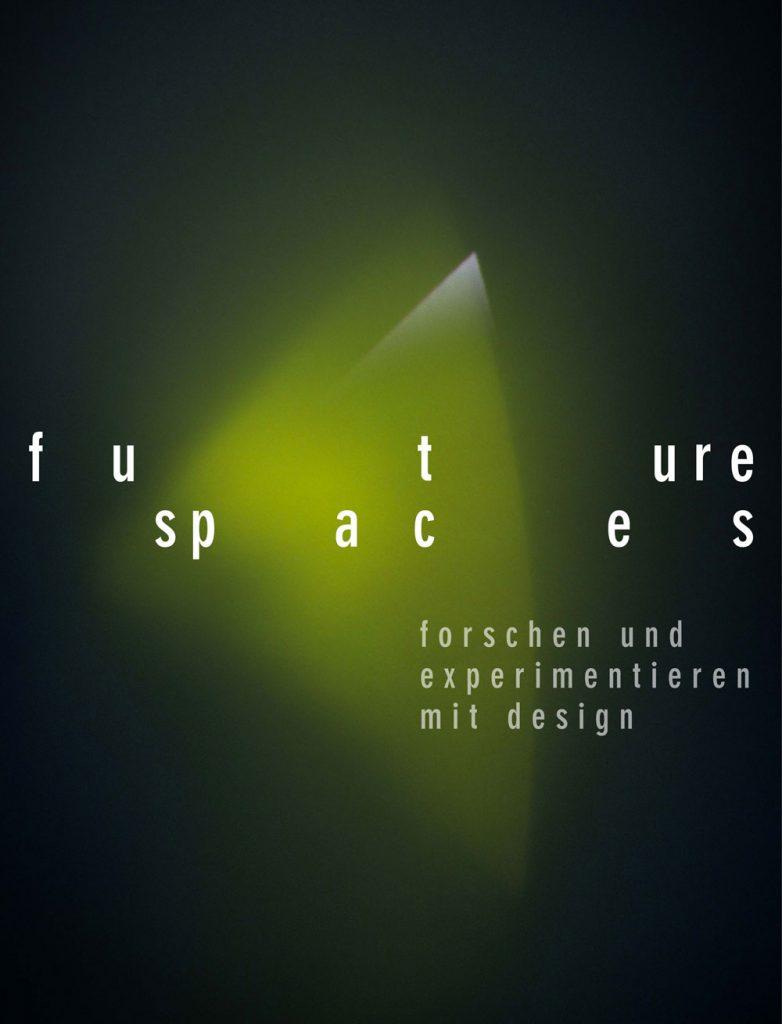 """Plakat mit dem Titel """"future spaces, forschen und experimentieren mit design"""", dunkler Hintergrund auf dem ein grün-gelbes Gebilde leuchtet"""