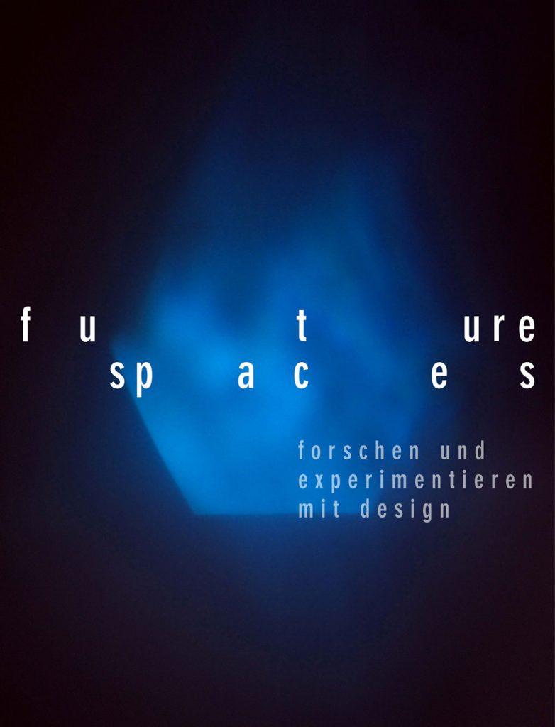 """Plakat mit dem Titel """"future spaces, forschen und experimentieren mit design"""", dunkler Hintergrund auf dem ein blaues Gebilde leuchtet"""
